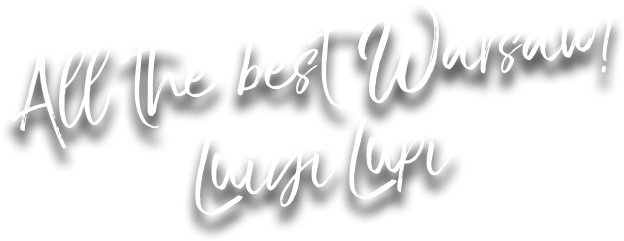 All the best Warsaw! Luigi Lupi